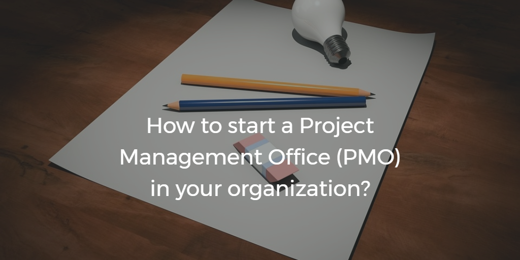 How to start a Project Management Office (PMO) in your organization
